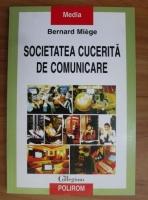Anticariat: Bernard Miege - Societatea cucerita de comunicare