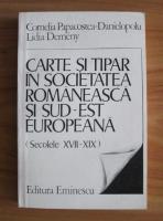 Anticariat: Cornelia Papacostea - Carte si tipar in societatea romaneasca si sud-est europeana (Secolele XVII-XIX)