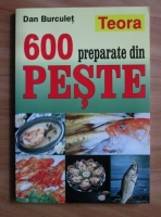 Anticariat: Dan Burculet - 600 preparate din peste