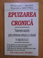 Dumitru Motru - Epuizarea cronica