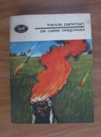 Anticariat: Francis Parkman - Pe calea Oregonului