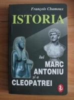 Francois Chamoux - Istoria lui Marc Antoniu si a Cleopatrei