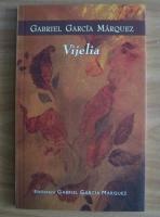 Anticariat: Gabriel Garcia Marquez - Vijelia