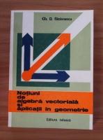 Anticariat: Gh. D. Simionescu - Notiuni de algebra vectoriala si aplicatii in geometrie