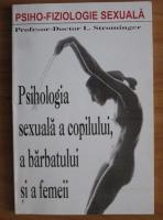 I. Strominger - Psihologia sexuala a copilului, a barbatului si a femeii