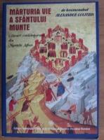 Ieromonah Alexander Golitzin - Marturia vie a Sfantului Munte. Glasuri contemporane din Muntele Athos