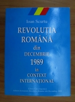 Ioan Scurtu - Revolutia romana din decembrie 1989 in context international