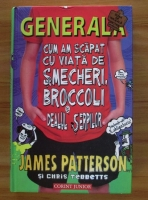 Anticariat: James Patterson - Generala, cum am scapat cu viata de smecheri, broccoli si dealul serpilor