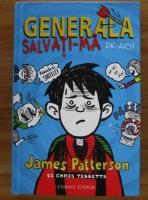 Anticariat: James Patterson - Generala, salvati-ma de-aici!