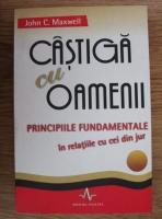 Anticariat: John C. Maxwell - Castiga cu oamenii. Principiile fundamentale in relatiile cu cei din jur