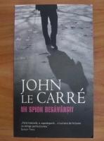 Anticariat: John le Carre - Un spion desavarsit