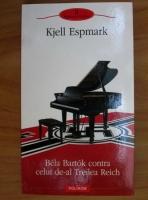 Anticariat: Kjell Espmark - Bela Bartok contra celui de-al Treilea Reich