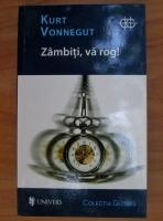 Kurt Vonnegut - Zambiti, va rog!