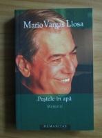 Anticariat: Mario Vargas Llosa - Pestele in apa. Memorii