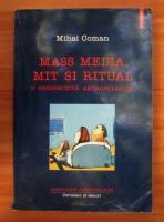 Mihai Coman - Mass media, mit si ritual. O perspectiva antropologica