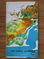 Anticariat: Mihail Marinescu - Pe firul Dunarii. Ghid