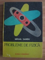 Anticariat: Mihail Sandu - Probleme de fizica