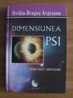 Ovidiu-Dragos Argeseanu - Dimensiunea PSI