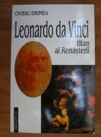 Ovidiu Drimba - Leonardo da Vinci, titan al Renasterii
