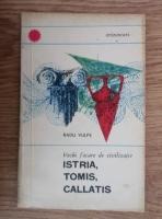 Anticariat: Radu Vulpe - Vechi focare de civilizatie: Istria, Tomis, Callatis