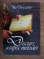 Anticariat: Rene Descartes - Discurs asupra metodei de a calauzi bine ratiunea si de a cauta adevarul in stiinte