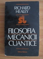 Richard Healey - Filosofia mecanicii cuantice