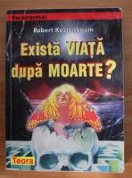 Anticariat: Robert Kastenbaum - Exista viata dupa moarte?