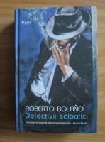 Roberto Bolano - Detectivii salbatici