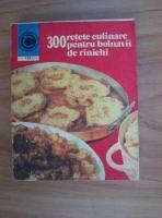 Anticariat: Rozalia Muresanu - 300 retete culinare pentru bolnavii de rinichi