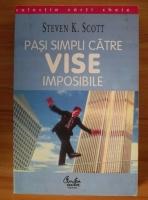 Anticariat: Steven K. Scott - Pasi simpli catre vise imposibile