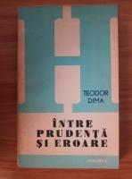 Teodor Dima - Intre prudenta si eroare