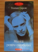 Truman Capote - Muzica pentru cameleoni