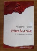 Anticariat: William James - Vointa de a crede si alte eseuri filosofice