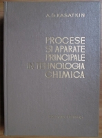 A. G. Kasatkin - Procese si aparate principale in tehnologia chimica