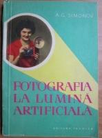 Anticariat: A. G. Simonov - Fotografia la lumina artificiala