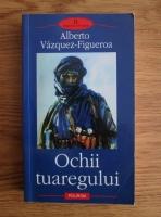 Anticariat: Alberto Vazquez-Figueroa - Ochii tuaregului