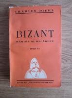 Charles Diehl - Bizant. Marire si decadere