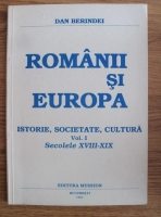 Dan Berindei - Romanii si Europa. Istorie, societate, cultura (volumul 1, secolele XVIII-XIX)