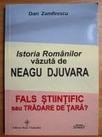 Anticariat: Dan Zamfirescu - Istoria Romanilor vazuta de Neagu Djuvara. Fals stiintific sau tradare de tara?