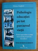 Anticariat: Elena Anghel - Psihologia educatiei pe tot parcursul vietii. Pentru specialisti si adulti interesati de propria lor dezvoltare