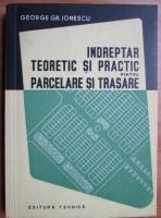 George Gr. Ionescu - Indreptar teoretic si practic pentru parcelare si trasare