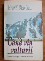 Anticariat: Hans Bergel - Cand vin vulturii