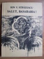 Ion V. Stratescu - Salut, Basarabia!