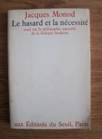 Anticariat: Jacques Monod - Le hasard et la necessite. Essai sur la philosophie naturelle de la biologie moderne