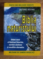 Jethro Kloss - Biblia naturistului. Ghidul clasic al Medicinei Naturiste, nutritiei sanatoase si remediilor alternative