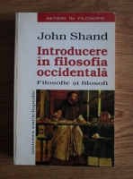 Anticariat: John Shand - Introducere in filosofia occidentala. Filosofie si filosofi