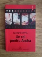 Anticariat: Leonard Muha - Un rol pentru Andra