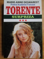 Anticariat: Marie-Anne Desmarest - Torente. Surpriza (volumul 3)