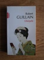Anticariat: Robert Guillain - Gheisele (Top 10+)