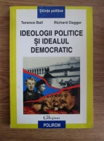 Anticariat: Terence Ball - Ideologii politice si idealul democratic